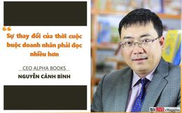 """CEO Alpha Books: """"Sự thay đổi của thời cuộc buộc doanh nhân phải đọc nhiều hơn"""""""