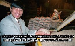 Từ 'trai phố' bị đày về quê làm nông dân gánh phân, trồng rau đến tỷ phú giàu thứ 19 Trung Quốc