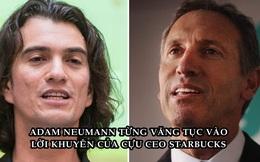 WeWork trả giá đắt khi Adam Neumann văng tục vào lời khuyên của cựu CEO Starbucks