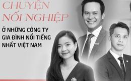 Chuyện nối nghiệp ở những công ty gia đình nổi tiếng nhất Việt Nam