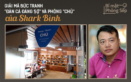 """Giải mã bức tranh """"đàn cá đáng sợ"""" và phòng """"CHỦ"""" của Shark Bình"""