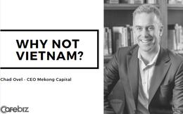 """""""Why not Vietnam?"""" - Bức tranh kinh tế hơn 30 năm và góc nhìn của một nhà đầu tư Mỹ"""