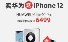Mua Huawei Mate 40 Pro được tặng iPhone 12 miễn phí tại Trung Quốc