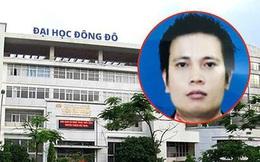 Chủ tịch HĐQT ĐH Đông Đô bỏ trốn, cựu Hiệu trưởng cùng dàn lãnh đạo bị đề nghị truy tố