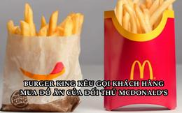 Nước đi không ai ngờ của Burger King: Kêu gọi khách hàng mua đồ của McDonald's, KFC, Pizza Hut