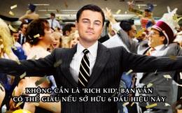 6 dấu hiệu cho thấy bạn sẽ giàu ngay cả khi không sinh ra là một 'rich kid'