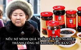 """Mù chữ, 49 tuổi mới startup, trở thành nữ tỷ phú nhờ món """"ớt chưng dầu"""" Lao Gan Ma nổi tiếng nhất Trung Quốc"""