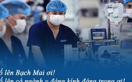 Nhắn gửi các y bác sĩ bệnh viện Bạch Mai đang gồng mình chống dịch: Lúc nào cũng là tuyến đầu trách nhiệm nặng nề nhất, cố lên Bạch Mai ơi!