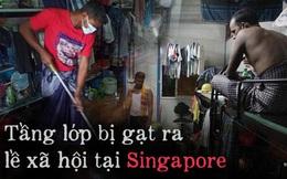 Covid-19 để lộ ra mặt trái của xã hội Singapore: Có một tầng lớp đã và đang bị phân biệt rõ ràng đến đáng sợ