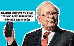 Bài học 'vỡ lòng' về iPhone của Warren Buffett: Hồn nhiên hỏi Tim Cook 'app là cái gì vậy'?