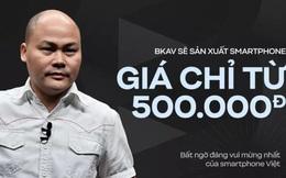 Bất ngờ đáng vui mừng nhất của smartphone Việt sẽ là những chiếc Bphone giá chỉ từ 500 nghìn VNĐ?