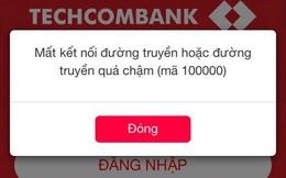 Khách hàng Techcombank bức xúc vì hệ thống ngân hàng gặp sự cố không thể đăng nhập, không chuyển được tiền