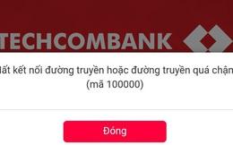 """Hệ thống ngân hàng điện tử của Techcombank đã khôi phục, nhưng do giao dịch đông quá nên tiếp tục bị...""""sập"""""""