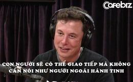 Elon Musk: 10 năm nữa, con người có thể dùng cách của người ngoài hành tinh để giao tiếp mà không cần nói chuyện