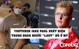 YouTuber đình đám Jake Paul bị phát hiện trong dòng người cướp phá tại một trung tâm thương mại ở Mỹ