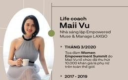 Life Coach Maii Vũ: Chọn tình yêu hay sự nghiệp là nỗi băn khoăn sai lầm của phụ nữ thời đại này!