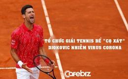 Tay vợt số 1 thế giới – Novak Djokovic nhiễm virus corona tại chính giải đấu do mình tổ chức