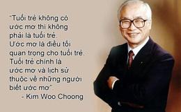 Thấy người trẻ sống vật vờ, chán nản, cố chủ tịch tập đoàn Daewoo từng nhắn nhủ: Lịch sử thuộc về những người dám mơ ước!