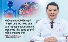Giám đốc Bệnh viện K Trung ương: Ung thư không phải do quả báo, nghiệp quật
