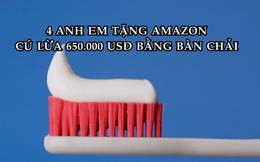 Cú lừa của năm: Dùng bàn chải răng để lừa Amazon 650.000 USD