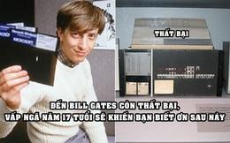 Nếu Bill Gates không 'toang' với startup đầu tiên năm 17 tuổi, đế chế Microsoft hơn 1.700 tỷ USD có lẽ đã không ra đời!