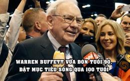 Tỷ phú Warren Buffett vừa bước sang tuổi 90, đặt mục tiêu sống qua 100 tuổi
