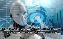 Bài luận 'đáng sợ 'được viết hoàn toàn bởi robot: Tôi không muốn quét sạch loài người!
