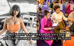 Thái Lan: Biến máy bay thành quán cà phê, có tiếp viên phục vụ để khách hàng 'đỡ nhớ' cảm giác đi du lịch
