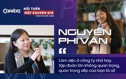 Chuyên gia nhượng quyền Nguyễn Phi Vân: Làm việc ở công ty nhỏ hay tập đoàn lớn không quan trọng, quan trọng sếp của bạn là ai!