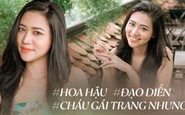 """Nghe cháu gái Trang Nhung kể chuyện đấu trường Hoa Hậu Việt Nam và """"chống lưng"""": Đã đi thi ai cũng sẽ muốn trở thành Hoa hậu!"""