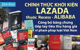 CEO First News nói về lý do khởi kiện Lazada: Đã cảnh báo về tính trạng tiếp tay tiêu thụ sách giả nhiều lần nhưng vẫn phớt lờ, bất chấp
