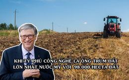 """Bill Gates chính là """"địa chủ"""" lớn nhất tại Mỹ: Sở hữu 98.000 hecta đất nông nghiệp, trải dài khắp 18 bang"""
