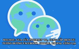 """WeChat: Siêu ứng dụng """"thống trị"""" internet toàn Trung Quốc, """"bom tấn"""" dịch vụ hiệu quả bằng cả Google, Facebook, PayPal cộng lại"""