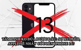 iPhone 13 có thể sẽ không xuất hiện vì Apple… mê tín