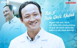 Bác sĩ Trần Quốc Khánh: Nhiều người lười, thích tiết kiệm tiền nhưng không có quỹ tài chính dành cho kiểm tra sức khoẻ định kỳ