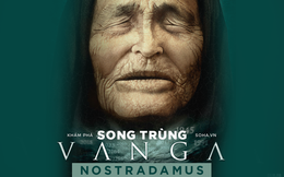 'Song trùng' tiên tri của Vanga và Nostradamus: Thế giới năm 2022 đi về đâu?