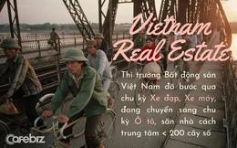 Sếp Dragon Capital nói về 3 chu kỳ BĐS: Chu kỳ Xe đạp, Xe máy và Ô tô, viễn cảnh thị trường Việt Nam sẽ như Trung Quốc 12 năm trước!