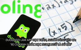 Duolingo phát triển app học Toán, người dùng hoang mang: Bị 'cú xanh' nhắc học ngoại ngữ là quá đủ rồi!