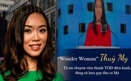 """""""Wonder Woman"""" Thùy My – tài nữ Việt trở thành nhà điều hành & đồng sở hữu quỹ đầu tư Mỹ: Cuộc sống giống như bóng đá, bạn càng bị phớt lờ, càng có nhiều cơ hội sút bóng và lập kì tích!"""