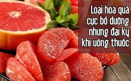 Tuyệt đối không nên ăn loại quả này, dù chỉ 1 miếng sau khi uống thuốc: Vitamin chẳng thấy đâu, còn rước thêm rủi ro nguy hiểm