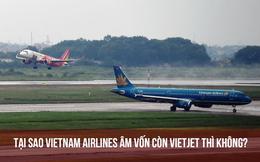 Có thị phần bay và quy mô vốn tương đương nhau, tại sao sau một năm rưỡi Covid, Vietnam Airlines âm vốn chủ sở hữu còn Vietjet Air thì không?