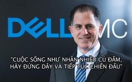 Tỷ phú sáng lập hãng máy tính Dell: 'Cuộc sống như nhận nhiều cú đấm, khi ngã xuống hãy đứng dậy và tiếp tục chiến đấu!'