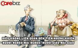 Không phải ngẫu nhiên người nghèo mãi nghèo còn người giàu mãi giàu, mấu chốt không nằm ở khả năng kiếm tiền của họ!