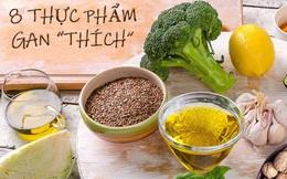 """Gan """"thích"""" 8 loại thức ăn này, mỗi ngày ăn một chút chức năng gan sẽ khỏe dần lên"""