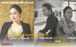 Doanh nhân Nguyễn Thy Nga: Giải thưởng phụ nữ kinh doanh quốc tế 2020 của Stevie Awards chỉ là phụ, lan toả hình ảnh Việt Nam ra thế giới mới là điều quan trọng nhất!