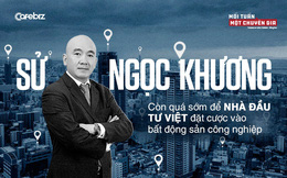 Tiến sĩ Sử Ngọc Khương: Còn quá sớm để nhà đầu tư Việt đặt cược vào bất động sản công nghiệp