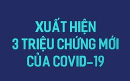 [Ảnh sức khỏe] Xuất hiện 3 triệu chứng mới của người mắc COVID-19