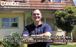 Tuyệt chiêu giúp chàng trai 29 tuổi sở hữu 29 căn nhà: Tiết kiệm!