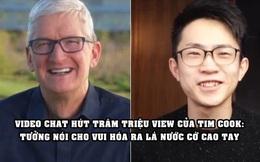 Muốn biết 'cao tay' là thế nào, nhìn Tim Cook sẽ rõ: Bỏ thời gian quý giá để chat với 1 thanh niên Trung Quốc, hút hàng trăm triệu lượt xem sau vài ngày
