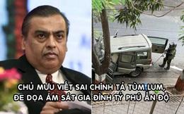 Xe chở đầy thuốc nổ đỗ gần nhà tỷ phú giàu nhất châu Á, chủ mưu khẳng định đó mới chỉ là 'trailer' mở màn